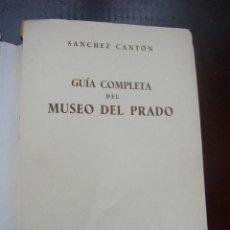 Arte: GUÍA COMPLETA DEL MUSEO DEL PRADO-SANCHEZ CANTÓN-1958-MAD. EDT. PENINSULAR. Lote 16592496