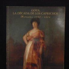 Arte: CATALOGO GOYA LA DECADA DE LOS CAPRICHOS. RETRATOS 1792-1804. Lote 23192550