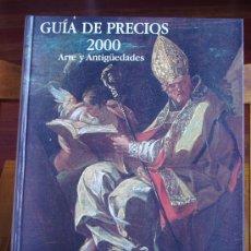 Art: GUIA DE PRECIOS 2000. ARTE Y ANTIGÜEDADES. ANTIQUARIA. 559 PÁGINAS. 21,5 X 29 CM. Lote 26734952