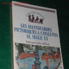 Arte: LES AVANTGUARDES PICTORIQUES A CATALUNYA AL SEGLE XX DE IMMACULADA JULIAN GONZÁLEZ. Lote 26149097