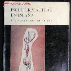 Arte: ESCULTURA ACTUAL EN ESPAÑA. TENDENCIAS NO IMITATIVAS. Lote 2203449