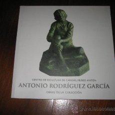Arte: ANTONIO RODRIGUEZ GARCA CATALOGO DEL CENTRO DE ESCULTURA DE CANDAS ,MUSEO ANTON. Lote 9730661
