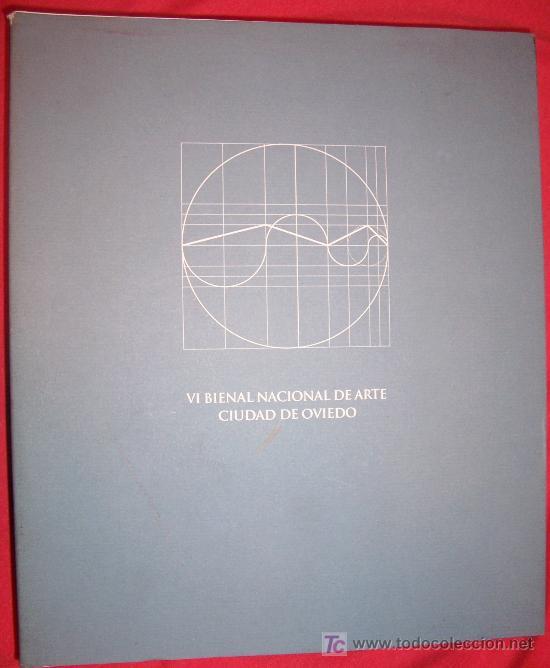 VI BIENAL NACIONAL DE ARTE CIUDAD DE OVIEDO. ARTE CONTEMPORÁNEO EN ASTURIAS. (Arte - Catálogos)