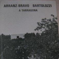 Arte: ARRANZ BRAVO Y BARTOLOZZI A TARRAGONA. Lote 24064210