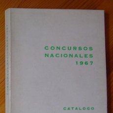 Arte: CONCURSOS NACIONALES 1967. CATÁLOGO. PINTURA, ESCULTURA, ARQUITECTURA, GRABADO, DIBUJO Y FOTOGRAFÍA.. Lote 26555948