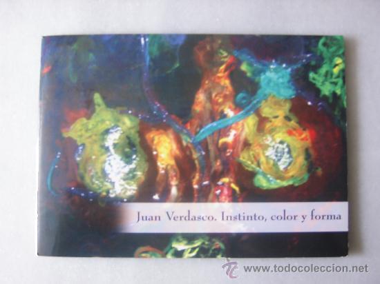 JUAN VERDASCO - INSTINTO, COLOR Y FORMA. (Arte - Catálogos)