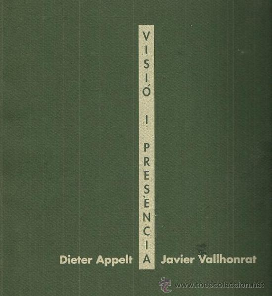 JAVIER VALLHONRAT & DIETER APPELT / VISIÓN Y PRESENCIA EXPOS. FOTOGRAFÍA .*( VISIÓ PRÈSENCIA ) RARO (Arte - Catálogos)