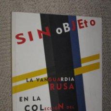 Arte: SIN OBJETO. LA VANGUARDIA RUSA EN LA COLECCIÓN DEL MUSEO ESTATAL DE SAN PETERSBURGO. LA CORUÑA 2001. Lote 26181075