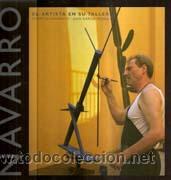 MIQUEL NAVARRO. EL ARTISTA EN SU TALLER. BARAÑANO Y GARCIA ROSELL. TF EDITORES. 2003. (Arte - Catálogos)