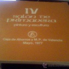 Arte: IV SALON DE PRIMAVERA PINTURA Y ESCULTURA CAJA DE AHORROS DE VALENCIA 1977 CATALOGO DE PINTURA . Lote 27936939