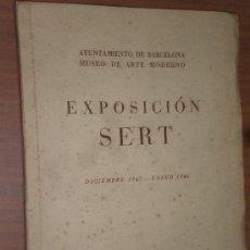 Arte: EXPOSICION SERT (CATALOGO) AYUNTAMIENTO DE BARCELONA MUSEO DE ARTE MODERNO DICIEMBRE 1947 ENERO 1948. Lote 28100707