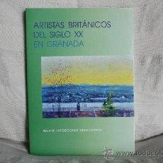 Arte: ARTISTAS BRITÁNICOS DEL SIGLO XX EN GRANADA. SALA DE EXPOSICIONES GRAN CAPITÁN. BILINGÜE.. Lote 30293029