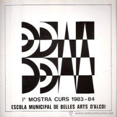Arte: 1ª MOSTRA CURS 1983 - 84. ESCOLA MUNICIPAL DE BELLES ARTS D'ALCOI ( ALCOY ). JUNIO 1984.. Lote 30505396