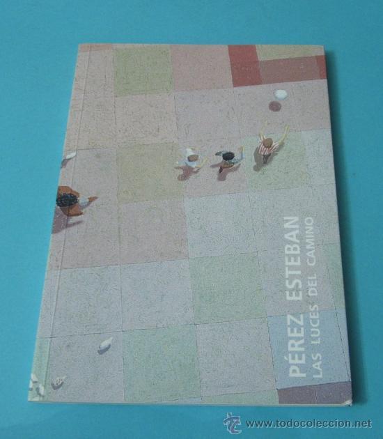PÉREZ ESTEBAN. LAS LUCES DEL CAMINO (Arte - Catálogos)