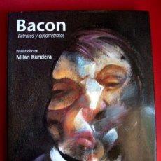 Arte: BACON - RETRATOS Y AUTORRETRATOS - TEXTO DE MILAN KUNDERA - 1ª ED. 1996. Lote 37844091