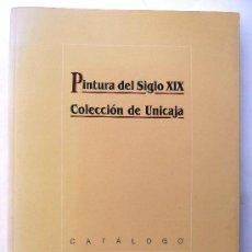 Arte: PINTURA DEL SIGLO XIX. COLECCION DE UNICAJA. CATALOGO. 1996. Lote 37859083