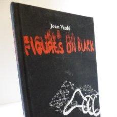 Arte: FIGURES ON BLACK (JOAN VERDÚ). CATÁLOGO EXPOSICIÓN COLEGIO MAYOR RECTOR PESET. UNIVERSIDAD VALENCIA,. Lote 38491436