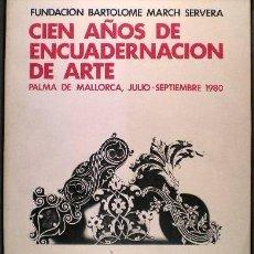 Arte: CIEN AÑOS DE ENCUADERNACION DE ARTE. FUNDACIÓN BARTOLOMÉ MARCH SERVERA.. Lote 39160916