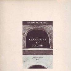 Arte: CERAMISTAS EN MADRID. MUSEO MUNICIPAL. AYTO. DE MADRID. DELEGACIÓN DE CULTURA.. Lote 39356080
