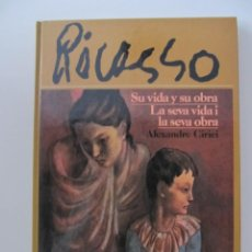 Arte: PICASSO, SU VIDA Y SU OBRA. ALEXANDER CIRICI 1981. Lote 41721425