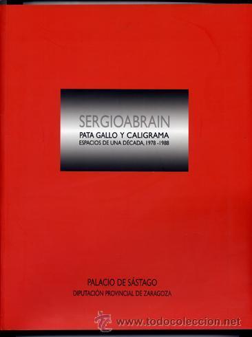 SERGIO ABRAIN, PATA GALLO Y CALIGRAMA. ESPACIOS DE UNA DÉCADA, 1978-1988 (Arte - Catálogos)