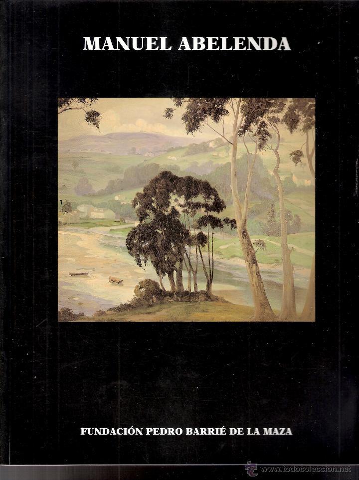 MANUEL ABELENDA. 1889-1957. FUNDACIÓN PEDRO BARRIÉ DE LA MAZA. MUSEO DE PONTEVEDRA. 1998. (Arte - Catálogos)