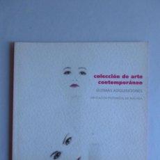 Arte: COLECCION DE ARTE CONTEMPORANEO. ULTIMAS ADQUISICONES. DIPU.MALAGA. . Lote 42944124