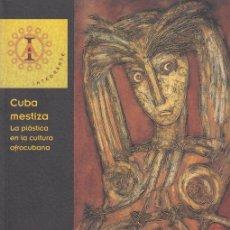 Arte: CUBA MESTIZA LA PLÁSTICA EN LA CULTURA AFROCUBANA . Lote 43097168