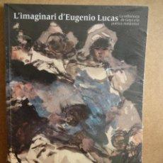 Arte - L' IMAGINARI D'EUGENIO LUCAS. LA INFLUÈNCIA DE GOYA A LA POÉTICA ROMÀNTICA. ED / MNAC. PRECINTADO. - 144337294