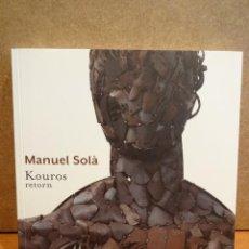 Arte: FUNDACIÓ VILA CASAS - 2013. MANUEL SOLÀ. KOUROS - RETORN. A ESTRENAR.. Lote 43314629