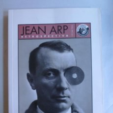 Arte: JEAN ARP RETROSPECTIVA. 1915-1966 CIRCULO BELLAS ARTES. 2006 195 PAG. Lote 43424347