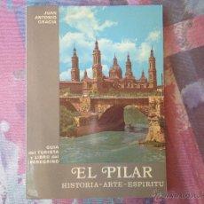 Arte: ANTIGUA GUÍA DEL TURISTA Y LIBRO DEL PEREGRINO DE EL PILAR HISTORIA ARTE ESPÍRITU, 1989, J.A. GRACIA. Lote 44236929
