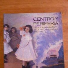 Arte: CENTRO Y PERIFERIA EN LA MODERNIZACION DE LA PINTURA ESPAÑOLA 1880.1918 MUSEO DEL PRADO. 1993 521 PA. Lote 44996641