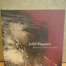 Arte: FUNDACIÓ VILA CASAS - 2013. JULIO VAQUERO. BUSCAR EN TIERRA DE NADIE. A ESTRENAR.. Lote 45003354