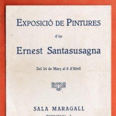 Arte: CATALOGO / INVITACION - EXPOSICIO PINTURES - ERNEST SANTASUSAGNA - SALA MARAGALL / BCN - AÑOS 30. Lote 45006027