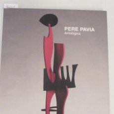 Arte: PERE PAVIA. ANTOLÒGICA. CASAL SOLLERIC, 2005. Lote 45466127