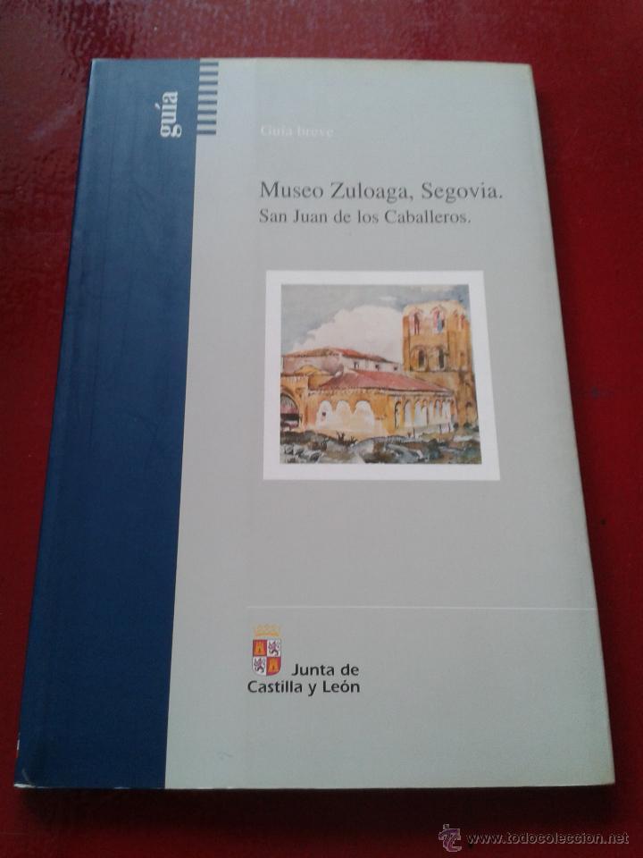GUÍA BREVE MUSEO ZULOAGA SEGOVIA SAN JUAN DE LOS CABALLEROS 54 PG JUNTA DE CASTILLA LEÓN (Arte - Catálogos)
