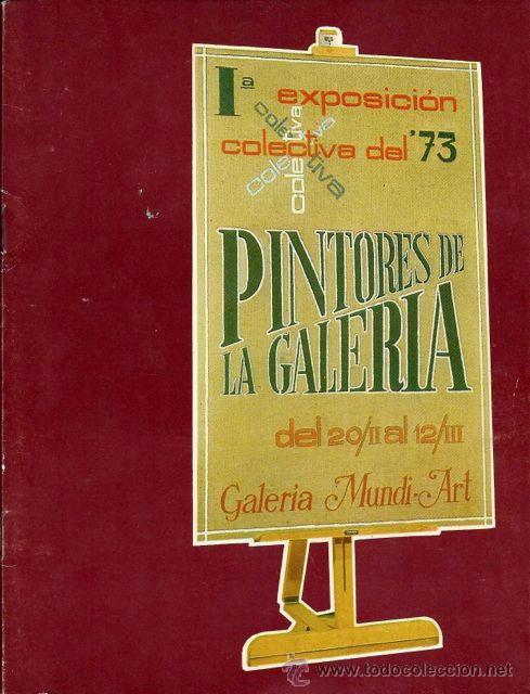 I EXPOSICIÓN COLECTIVA DEL 73. PINTORES DE LA GALERA MUNDI ART. 1973 (Arte - Catálogos)