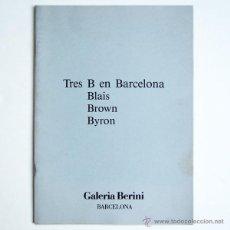 Arte: TRES B EN BARCELONA: BLAIS, BROWN, BYRON - CATALOGO GALERIA BERINI 1988 - ED. LIM.. Lote 46200655
