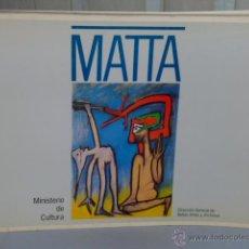 Arte: MATTA. CATÁLOGO DE LA EXPOSICIÓN CELEBRADA EN EL PALACIO DE CRISTAL EN MADRID. Lote 46337783