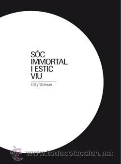 SÓC IMMORTAL I ESTIC VIU. GIL J. WOLMAN. CATÁLOGO EXPOSICIÓN. ED / MACBA - 2010. PRECINTADO. (Arte - Catálogos)