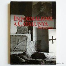 Arte: INFORMALISME A CATALUNYA / PINTURA - CATÁLOGO EXPOSICIÓN - BARCELONA 1990. Lote 47819196