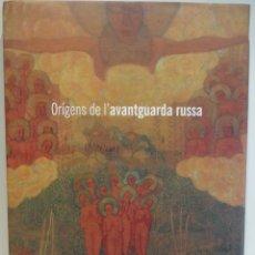 Arte: ORIGENS DE L'AVANTGUARDA RUSSA. FUNDACIÓ CAIXA GIRONA. EXPOSICIÓ NOV - 2008. COMO NUEVO. Lote 49261929