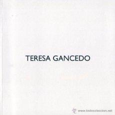 Arte: TERESA GANCEDO. CATÁLOGO EXPOSICIÓN GALERIA ÁRMAGA. LEÓN. 2009. Lote 49345722