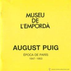 Arte: AUGUST PUIG. ÈPOCA DE PARÍS. 1947-1953 CATÁLOGO EXPOSICIÓN MUSEU DE L' EMPORDA. 1990. Lote 49665592
