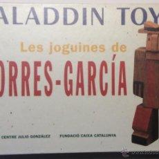 Arte: ALADDIN TOYS. LES JOGUINES DE TORRES-GARCIA. CATALOGO DE EXPOSICIÓN EN IVAM Y LA CAIXA. EN CATALÁN.. Lote 50166122
