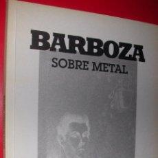 Arte: BARBOZA SOBRE METAL.30 AÑOS DE GRABADO.CATALOGO EXPOSICION EN PALACIO MONTEMUZO ZARAGOZA. Lote 51418124