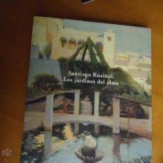 Arte: LOS JARDINES DEL ALMA DE SANTIAGO RUSIÑOL.1999.EJEMPLAR DIFICLÍSIMO DE ENCONTRAR. MUY BUEN ESTADO. Lote 230440860