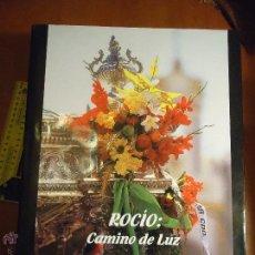 Arte: ROCIO CAMINO DE LUZ CATALOGO FOTOGRAFICO DEL ROCIO Y LA VIRGEN - COLECCIONISTAS DE SEMANA SANTA -. Lote 52328141