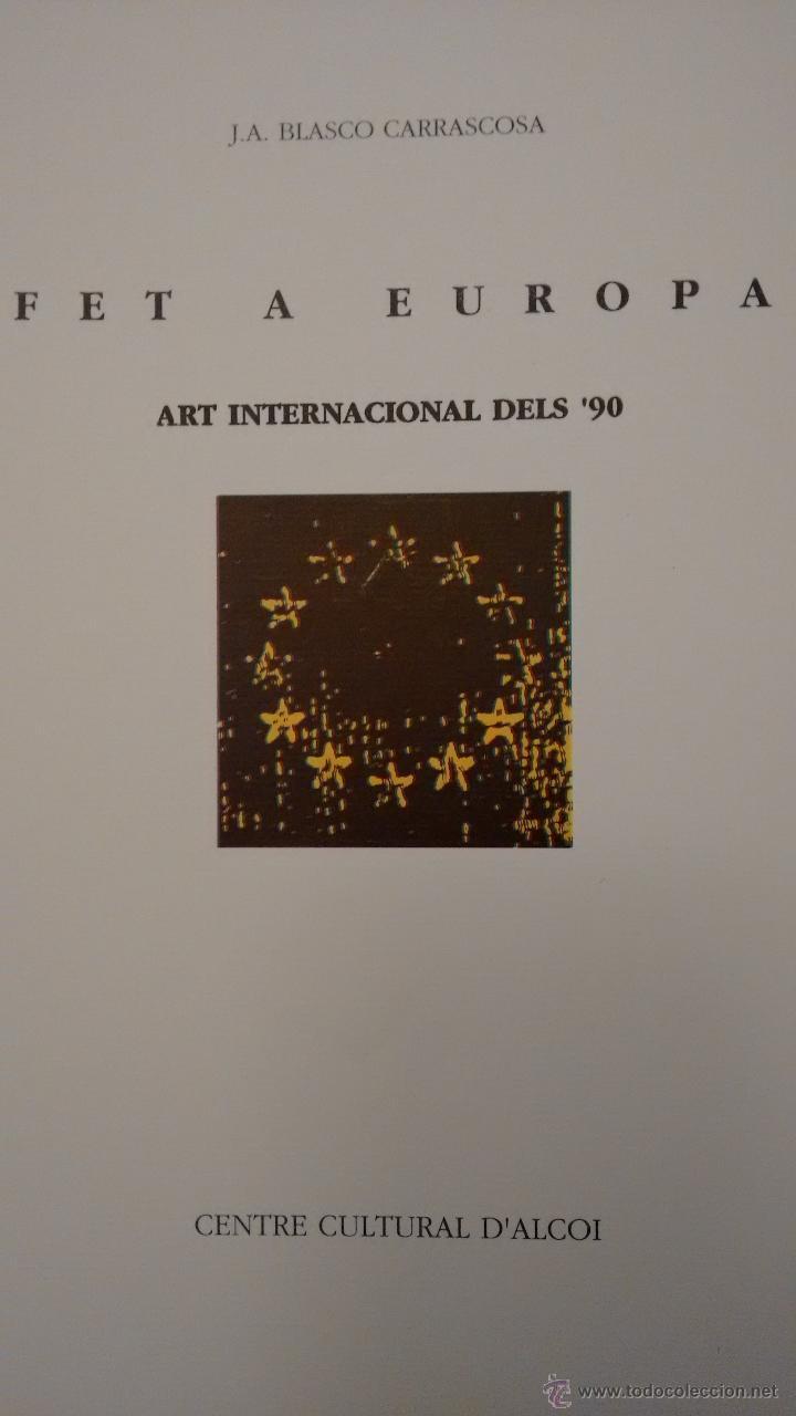 J.A. BLASCO CARRASCOSA. FET A EUROPA. ART INTERNACIONAL DELS ´90 . CENTRE CULTURAL D´ALCOI. (Arte - Catálogos)